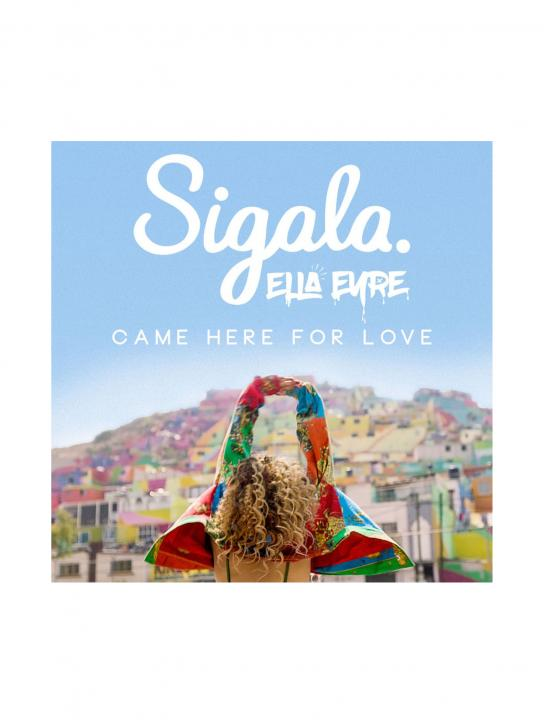 Sigala, Ella Eyre - Came Here For Love - Ella Eyre